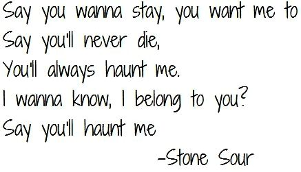 Stone sour lyrics - say you'll haunt me had been never sufficiently